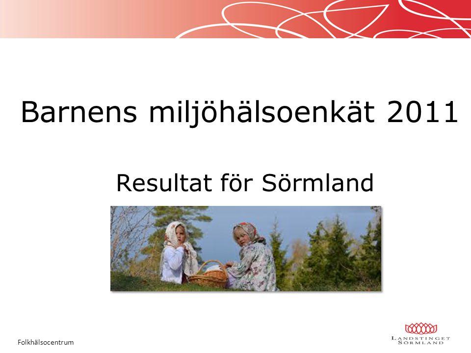 Barnens miljöhälsoenkät 2011 Resultat för Sörmland Folkhälsocentrum