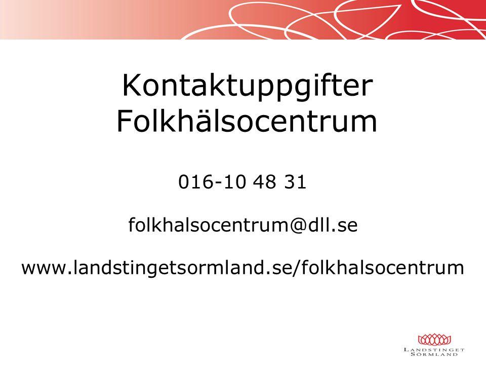 016-10 48 31 folkhalsocentrum@dll.se www.landstingetsormland.se/folkhalsocentrum Kontaktuppgifter Folkhälsocentrum
