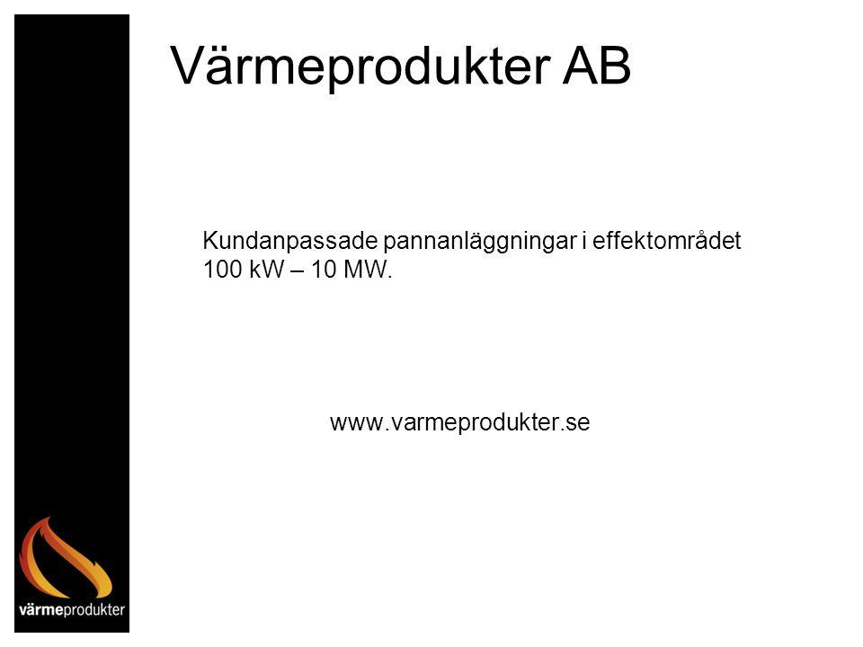 www.varmeprodukter.se Värmeprodukter AB Kundanpassade pannanläggningar i effektområdet 100 kW – 10 MW.
