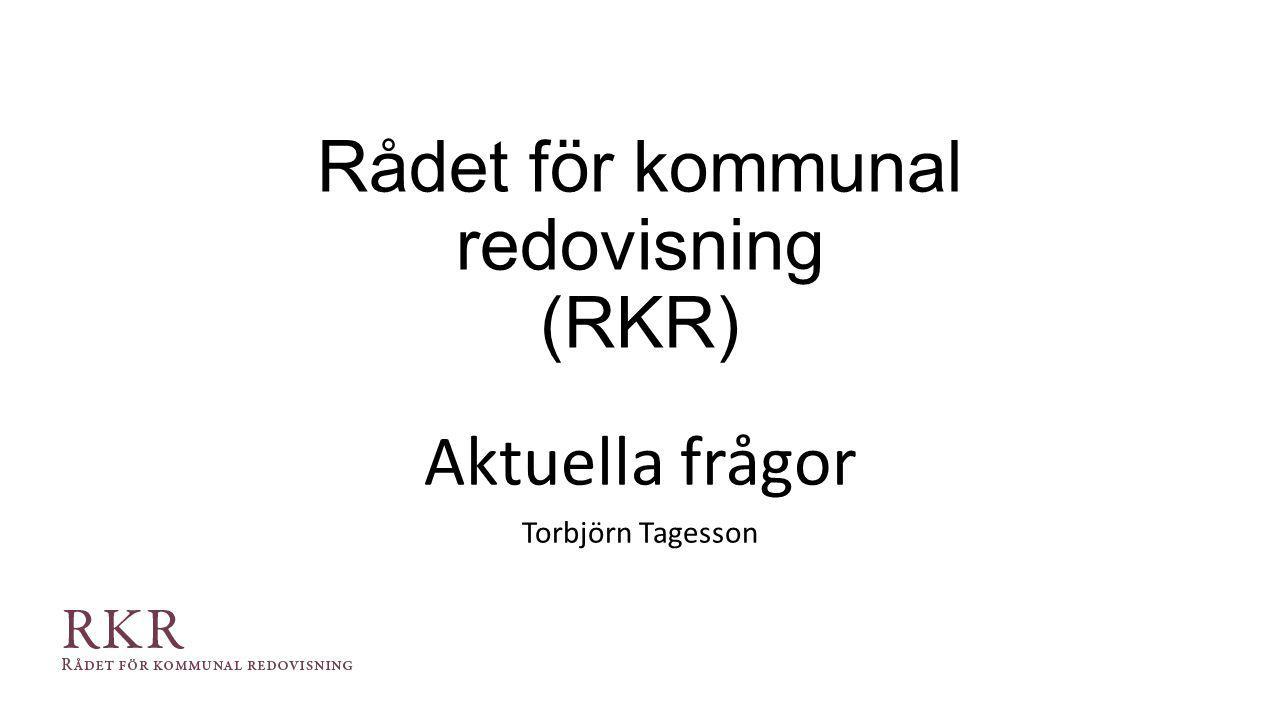 Rådet för kommunal redovisning (RKR) Aktuella frågor Torbjörn Tagesson