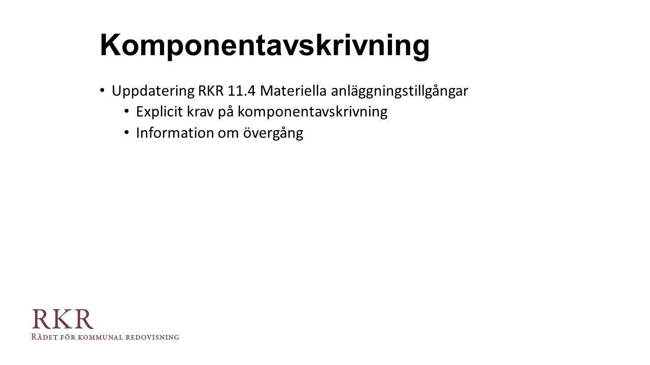 Komponentavskrivning Uppdatering RKR 11.4 Materiella anläggningstillgångar Explicit krav på komponentavskrivning Information om övergång