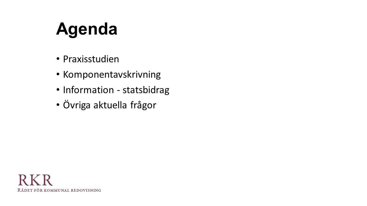 Agenda Praxisstudien Komponentavskrivning Information - statsbidrag Övriga aktuella frågor