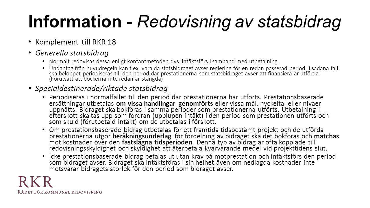 Information - Redovisning av statsbidrag Komplement till RKR 18 Generella statsbidrag Normalt redovisas dessa enligt kontantmetoden dvs. intäktsförs i