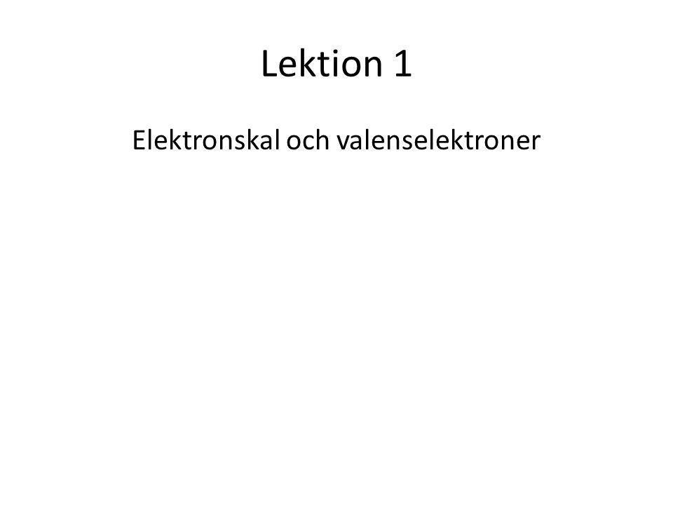 Lektion 1 Elektronskal och valenselektroner