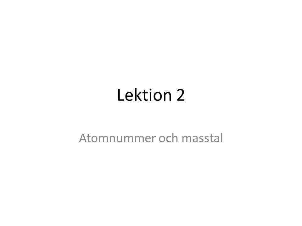 Lektion 2 Atomnummer och masstal