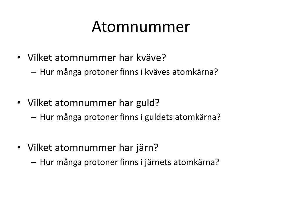 Atomnummer Vilket atomnummer har kväve? – Hur många protoner finns i kväves atomkärna? Vilket atomnummer har guld? – Hur många protoner finns i guldet