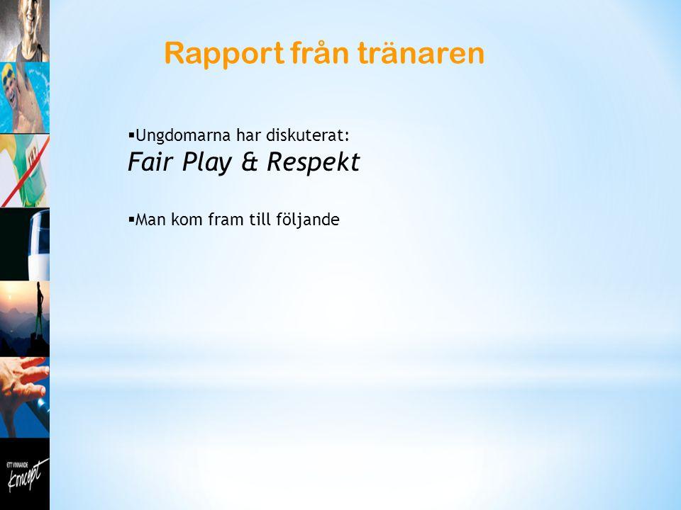 Rapport från tränaren  Ungdomarna har diskuterat: Fair Play & Respekt  Man kom fram till följande