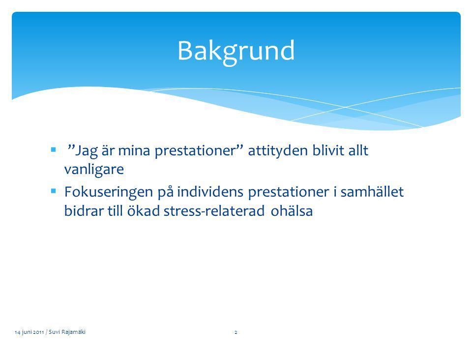  Jag är mina prestationer attityden blivit allt vanligare  Fokuseringen på individens prestationer i samhället bidrar till ökad stress-relaterad ohälsa Bakgrund 14 juni 2011 / Suvi Rajamäki2