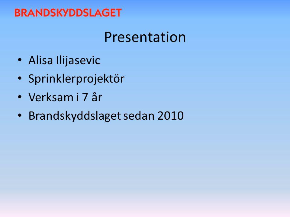 Presentation Alisa Ilijasevic Sprinklerprojektör Verksam i 7 år Brandskyddslaget sedan 2010