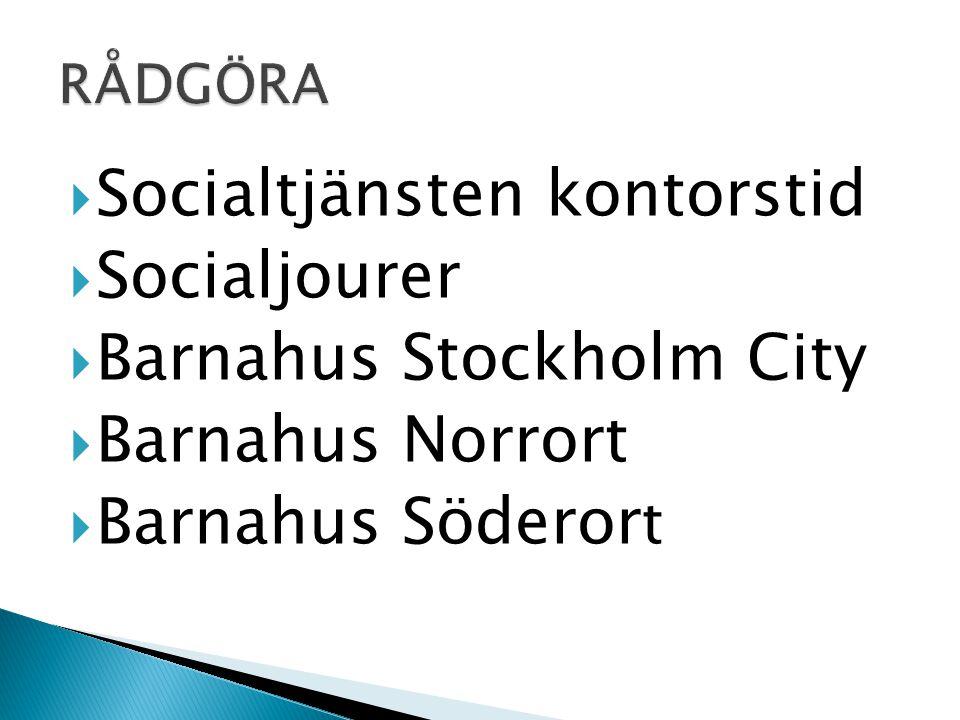  Socialtjänsten kontorstid  Socialjourer  Barnahus Stockholm City  Barnahus Norrort  Barnahus Söderor t