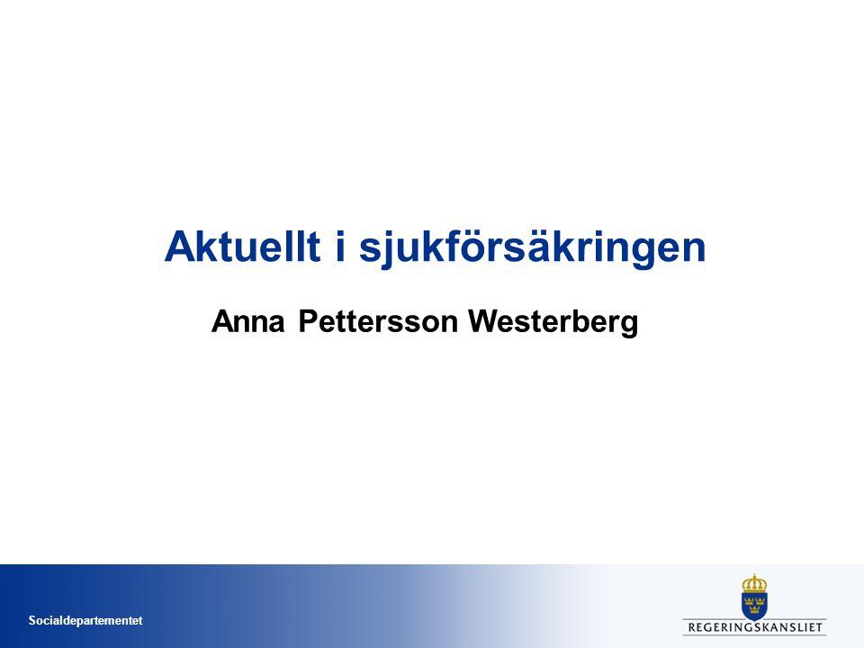 Socialdepartementet Aktuellt i sjukförsäkringen Anna Pettersson Westerberg