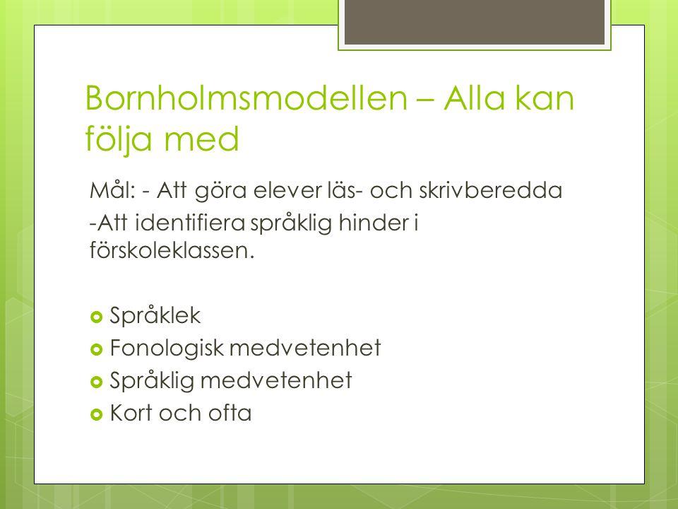 Bornholmsmodellen – Alla kan följa med Mål: - Att göra elever läs- och skrivberedda -Att identifiera språklig hinder i förskoleklassen.  Språklek  F