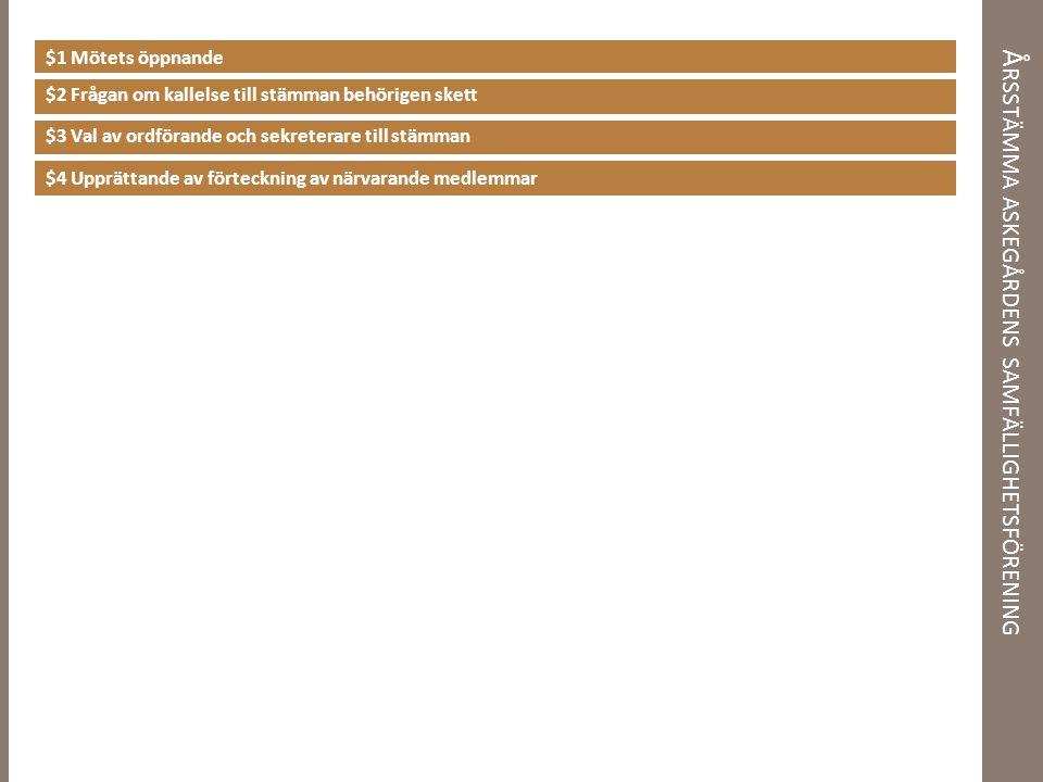 Å RSSTÄMMA ASKEGÅRDENS SAMFÄLLIGHETSFÖRENING $1 Mötets öppnande $2 Frågan om kallelse till stämman behörigen skett $3 Val av ordförande och sekreterare till stämman $4 Upprättande av förteckning av närvarande medlemmar