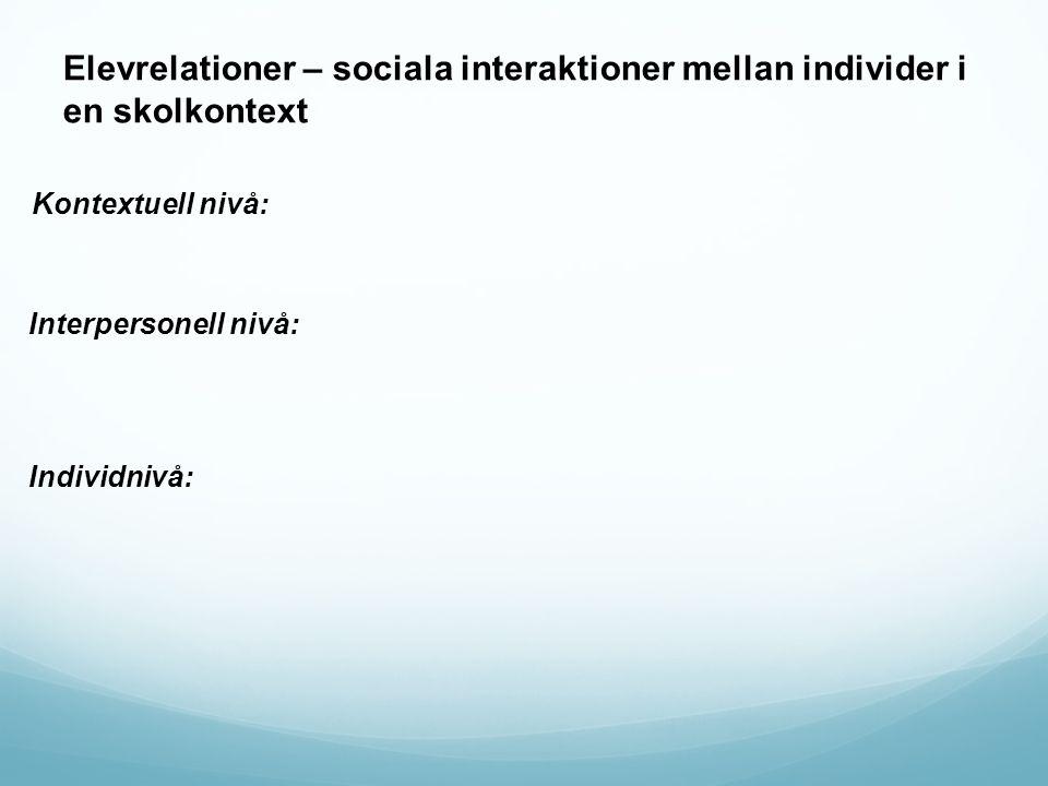 Interpersonell nivå: Individnivå: Kontextuell nivå: Elevrelationer – sociala interaktioner mellan individer i en skolkontext