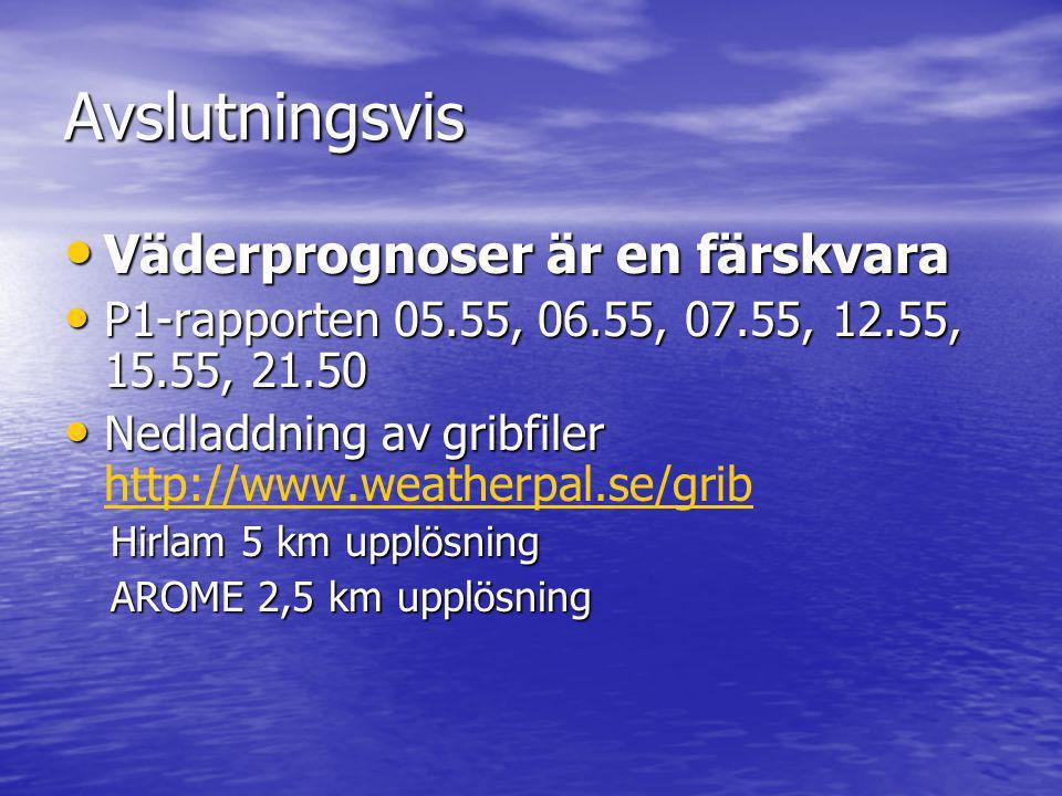 Avslutningsvis Väderprognoser är en färskvara Väderprognoser är en färskvara P1-rapporten 05.55, 06.55, 07.55, 12.55, 15.55, 21.50 P1-rapporten 05.55, 06.55, 07.55, 12.55, 15.55, 21.50 Nedladdning av gribfiler Nedladdning av gribfiler http://www.weatherpal.se/grib http://www.weatherpal.se/grib Hirlam 5 km upplösning AROME 2,5 km upplösning