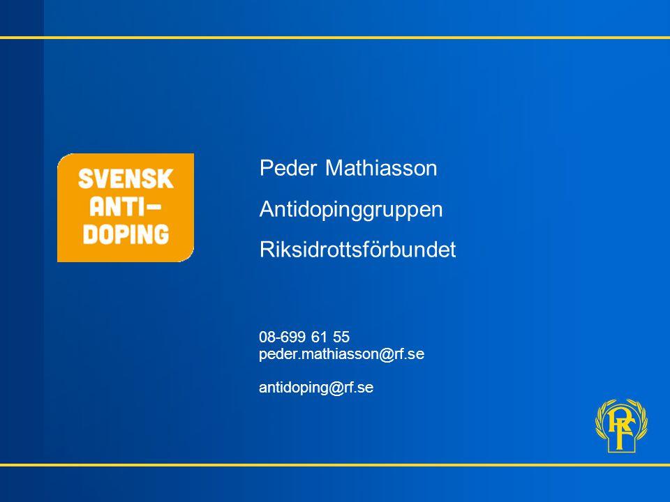Peder Mathiasson Antidopinggruppen Riksidrottsförbundet 08-699 61 55 peder.mathiasson@rf.se antidoping@rf.se