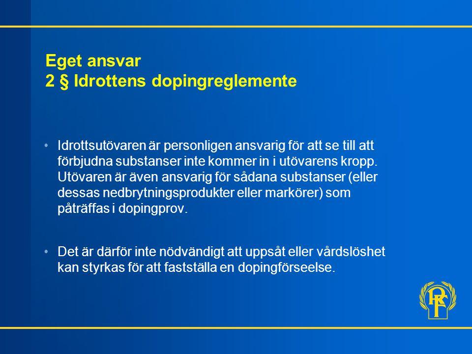Eget ansvar 2 § Idrottens dopingreglemente Idrottsutövaren är personligen ansvarig för att se till att förbjudna substanser inte kommer in i utövarens