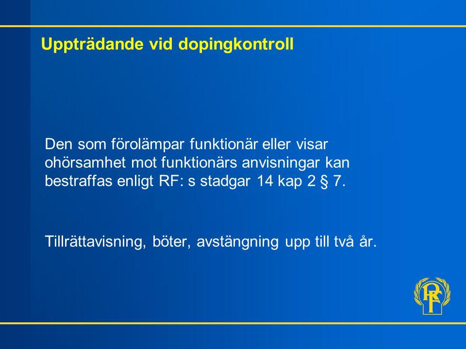 Uppträdande vid dopingkontroll Den som förolämpar funktionär eller visar ohörsamhet mot funktionärs anvisningar kan bestraffas enligt RF: s stadgar 14