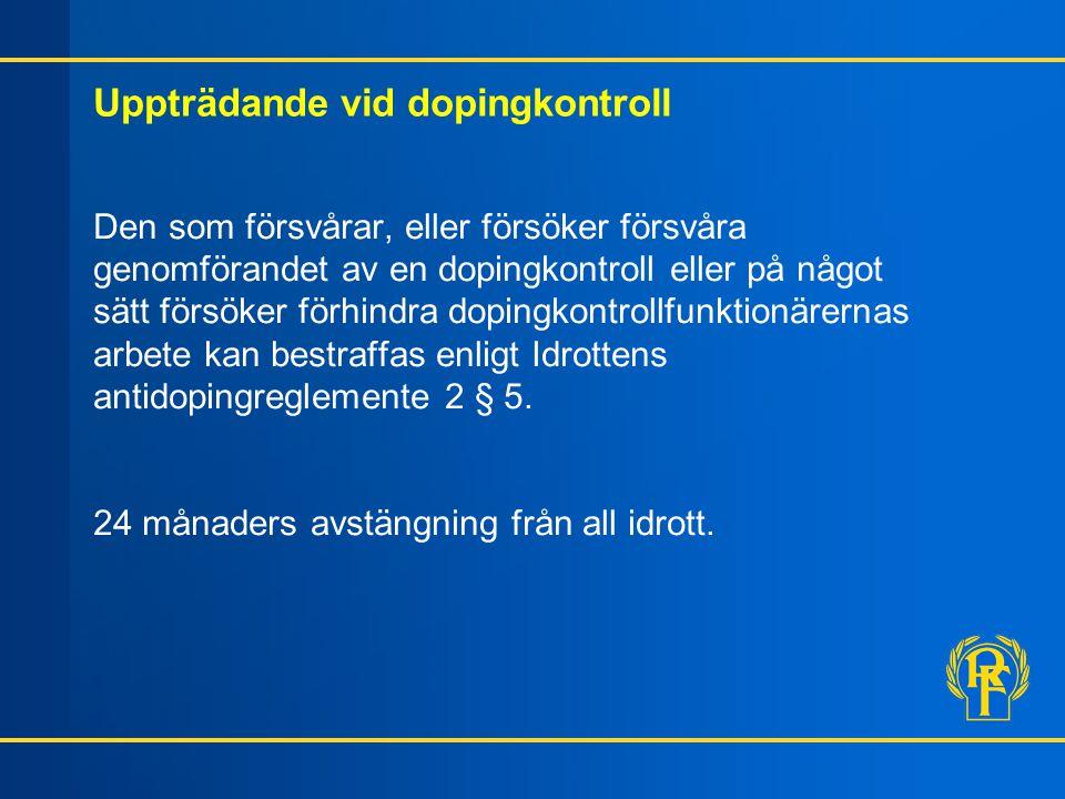 Uppträdande vid dopingkontroll Den som försvårar, eller försöker försvåra genomförandet av en dopingkontroll eller på något sätt försöker förhindra do