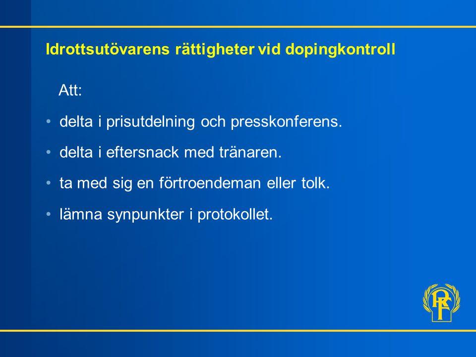 Idrottsutövarens rättigheter vid dopingkontroll Att: delta i prisutdelning och presskonferens. delta i eftersnack med tränaren. ta med sig en förtroen