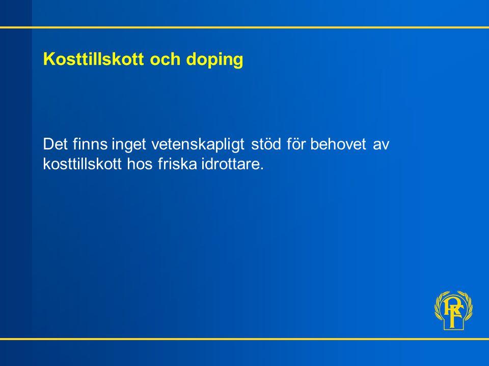 Kosttillskott och doping Det finns inget vetenskapligt stöd för behovet av kosttillskott hos friska idrottare.