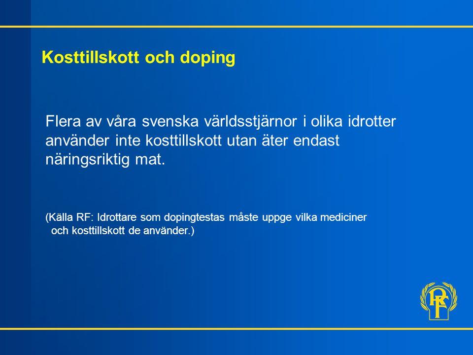 Kosttillskott och doping Flera av våra svenska världsstjärnor i olika idrotter använder inte kosttillskott utan äter endast näringsriktig mat. (Källa