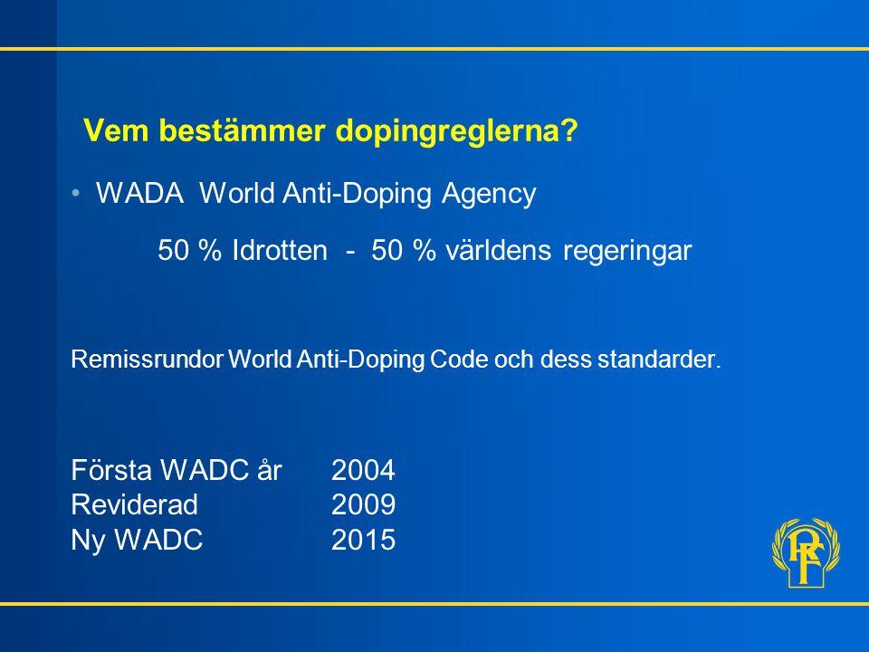 Vem bestämmer dopingreglerna? WADA World Anti-Doping Agency 50 % Idrotten - 50 % världens regeringar Remissrundor World Anti-Doping Code och dess stan