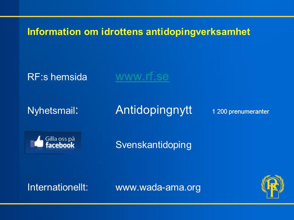 Information om idrottens antidopingverksamhet RF:s hemsida www.rf.se www.rf.se Nyhetsmail : Antidopingnytt 1 200 prenumeranter Svenskantidoping Intern