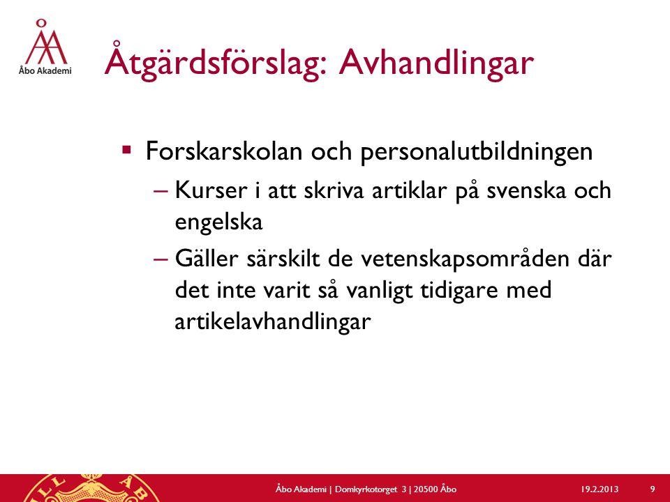Åtgärdsförslag: Avhandlingar  Forskarskolan och personalutbildningen – Kurser i att skriva artiklar på svenska och engelska – Gäller särskilt de vete
