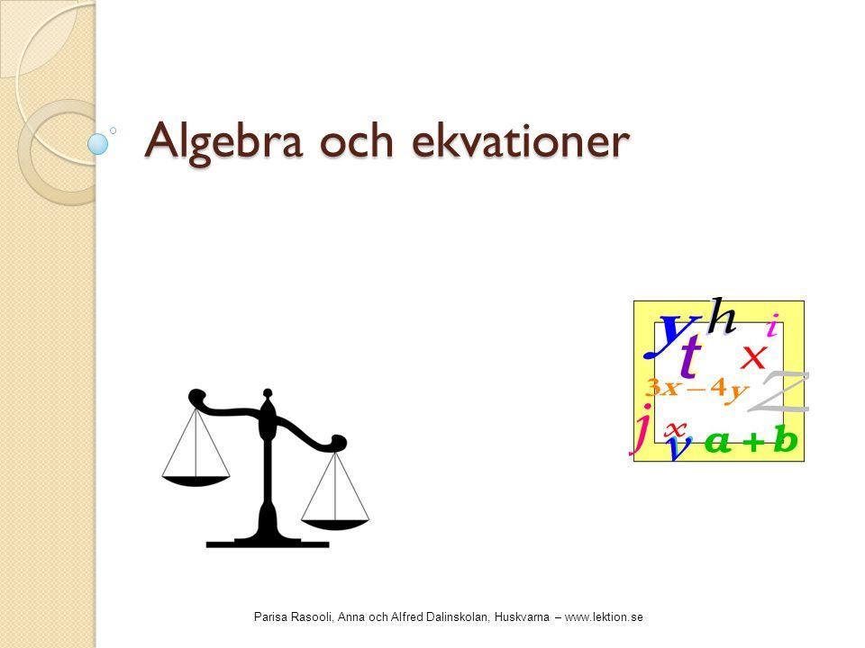 Algebra och ekvationer Parisa Rasooli, Anna och Alfred Dalinskolan, Huskvarna – www.lektion.se