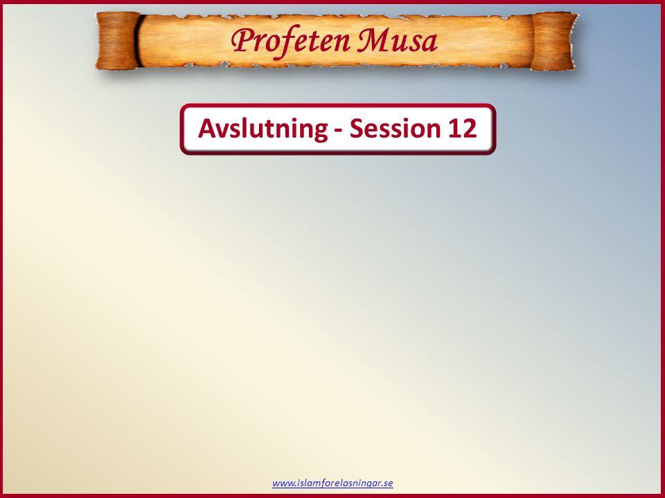 Avslutning - Session 12 Profeten Musa www.islamforelasningar.se