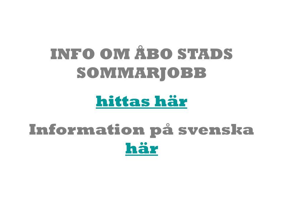 INFO OM ÅBO STADS SOMMARJOBB hittas här Information på svenska här här