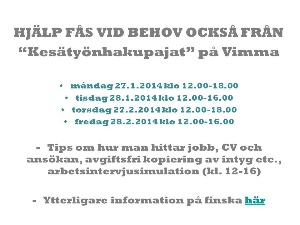 HJÄLP FÅS VID BEHOV OCKSÅ FRÅN Kesätyönhakupajat på Vimma måndag 27.1.2014 klo 12.00-18.00 tisdag 28.1.2014 klo 12.00-16.00 torsdag 27.2.2014 klo 12.00-18.00 fredag 28.2.2014 klo 12.00-16.00 -Tips om hur man hittar jobb, CV och ansökan, avgiftsfri kopiering av intyg etc., arbetsintervjusimulation (kl.