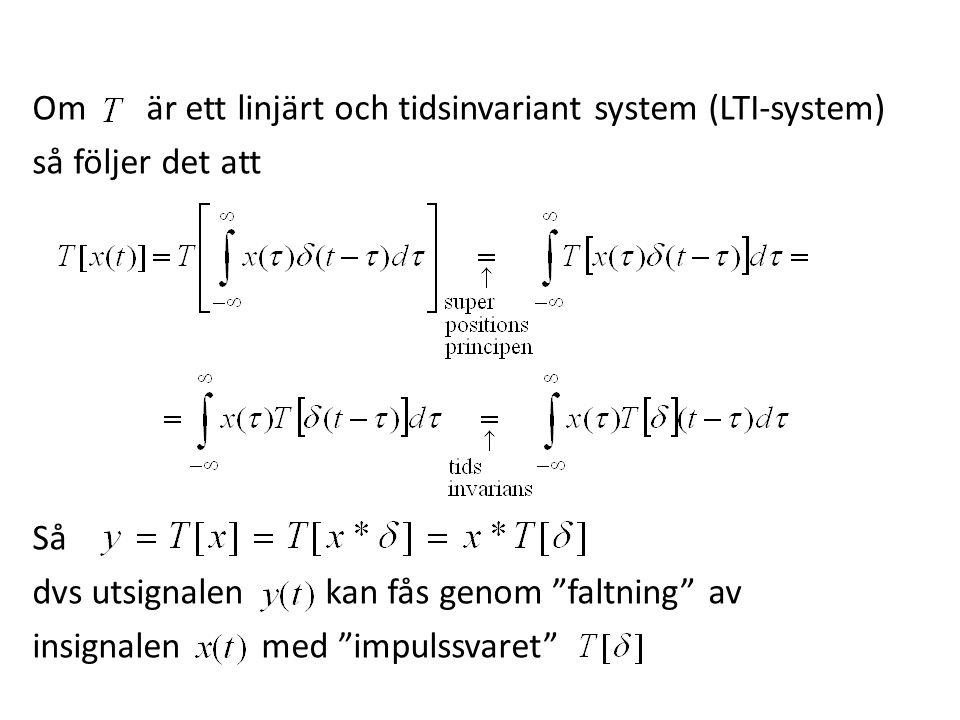 """Om är ett linjärt och tidsinvariant system (LTI-system) så följer det att Så dvs utsignalen kan fås genom """"faltning"""" av insignalen med """"impulssvaret"""""""