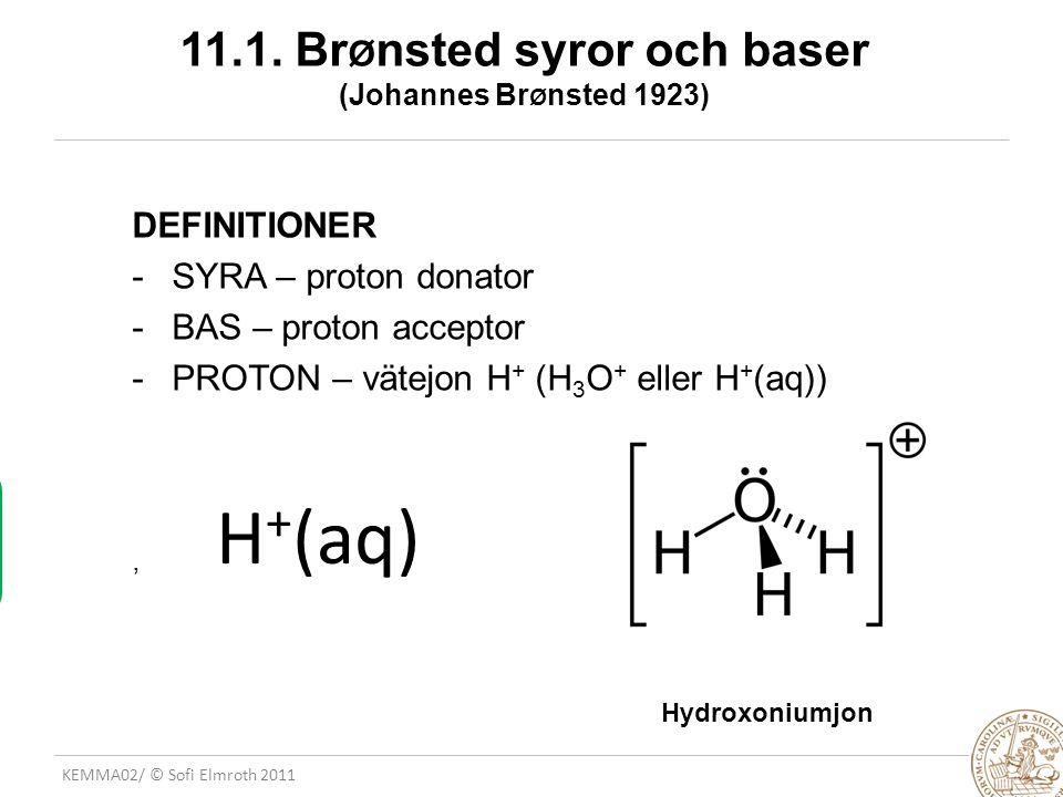 KEMMA02/ © Sofi Elmroth 2011 TYPREAKTION Br Ø nsted-syra H + överförs direkt från syra till bas – protontransfer Ex1) HCl + H 2 O Cl - + H 3 O + stark syra, jv:  syra bas Ex 2) HCN + H 2 O CN - (aq) + H 3 O + svag syra, mest HCN.