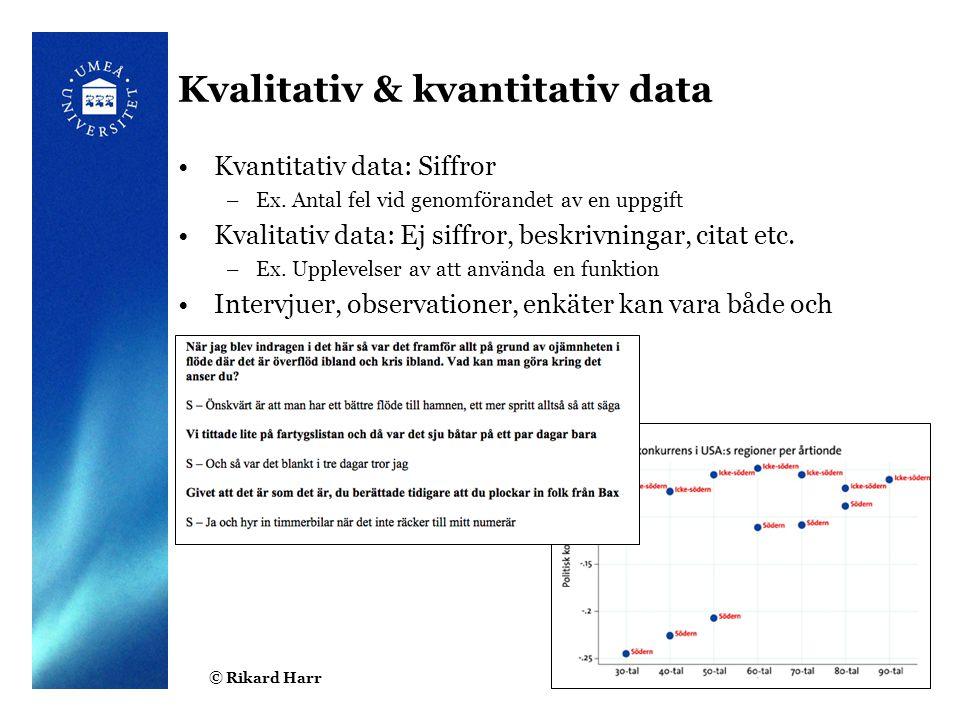 © Rikard Harr13 Kvalitativ & kvantitativ data Kvantitativ data: Siffror –Ex.
