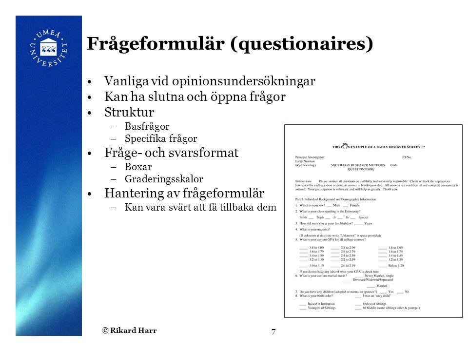 © Rikard Harr7 Frågeformulär (questionaires) Vanliga vid opinionsundersökningar Kan ha slutna och öppna frågor Struktur –Basfrågor –Specifika frågor F