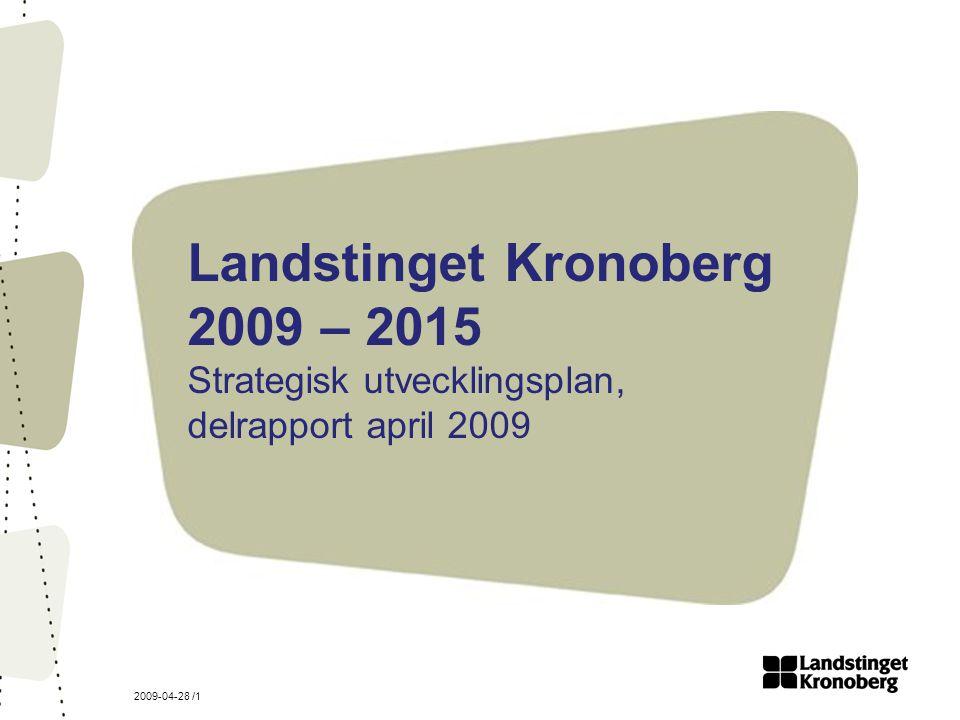 2009-04-28 /1 Landstinget Kronoberg 2009 – 2015 Strategisk utvecklingsplan, delrapport april 2009
