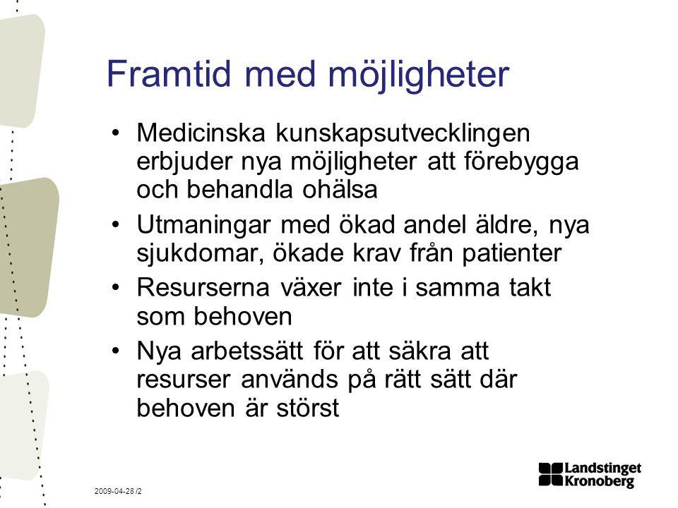 2009-04-28 /2 Framtid med möjligheter Medicinska kunskapsutvecklingen erbjuder nya möjligheter att förebygga och behandla ohälsa Utmaningar med ökad andel äldre, nya sjukdomar, ökade krav från patienter Resurserna växer inte i samma takt som behoven Nya arbetssätt för att säkra att resurser används på rätt sätt där behoven är störst