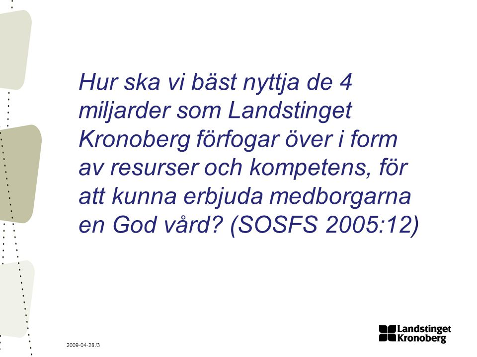 2009-04-28 /4 Strategisk utvecklingsplan Landstinget Kronoberg 2009 – 2015 1.Vardagsrationaliseringar – frigöra resurser genom systematiska förbättringsarbeten 2.Strukturförändringar – utveckla vården för att uppnå rätt kompetens, omfattning och volym av patienter samt tillgänglighet 3.Finansiering – hållbar ekonomi 4.Prioriteringar – systematisk processorienterad genomgång för att begränsa lågt prioriterade åtgärder och frigöra resurser till nya angelägna insatser