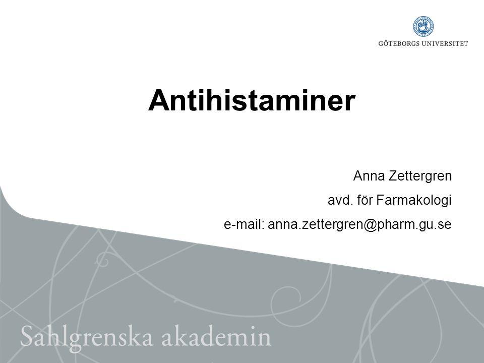 Antihistaminer Anna Zettergren avd. för Farmakologi e-mail: anna.zettergren@pharm.gu.se