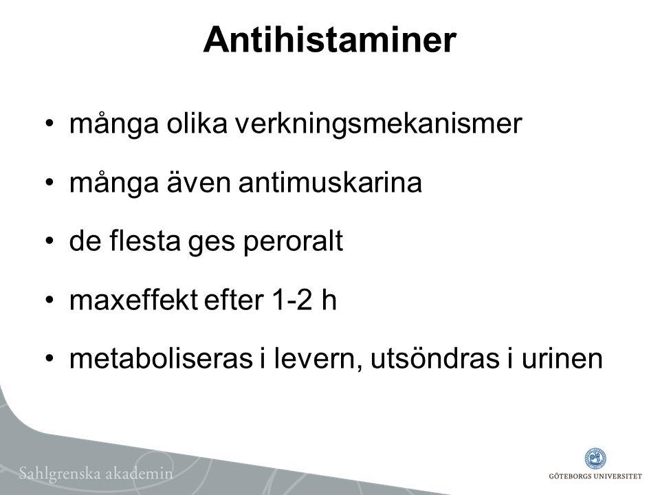 Antihistaminer många olika verkningsmekanismer många även antimuskarina de flesta ges peroralt maxeffekt efter 1-2 h metaboliseras i levern, utsöndras