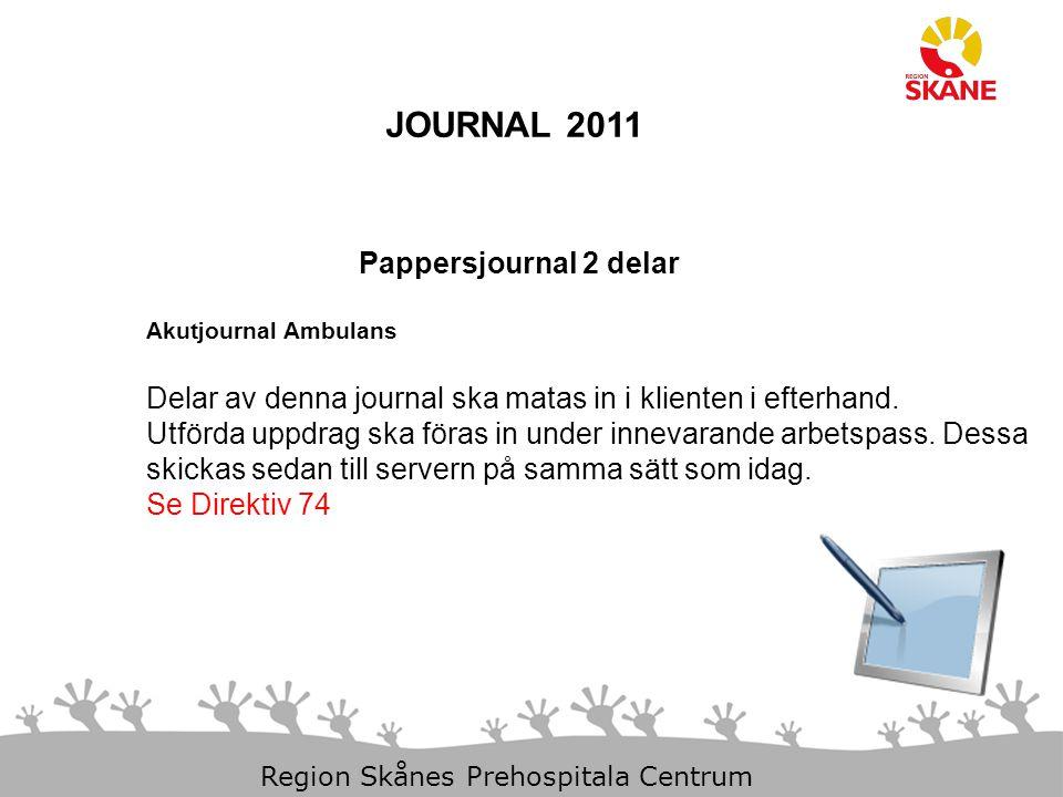 11-Dec-14 Slide 19 Region Skånes Prehospitala Centrum JOURNAL 2011 Pappersjournal 2 delar Akutjournal Ambulans Delar av denna journal ska matas in i klienten i efterhand.