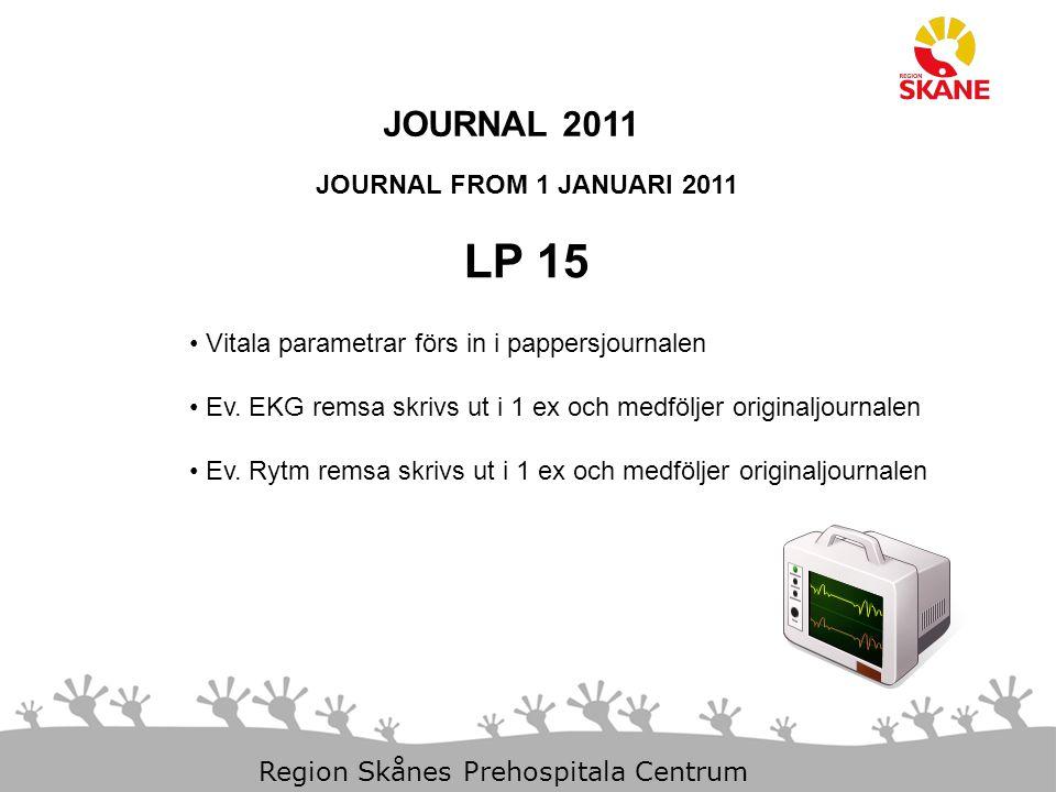 11-Dec-14 Slide 20 Region Skånes Prehospitala Centrum JOURNAL 2011 JOURNAL FROM 1 JANUARI 2011 LP 15 Vitala parametrar förs in i pappersjournalen Ev.
