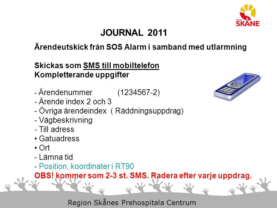 11-Dec-14 Slide 6 Region Skånes Prehospitala Centrum JOURNAL 2011 Ärendeutskick från SOS Alarm i samband med utlarmning Skickas som SMS till mobiltelefon Kompletterande uppgifter Position, koordinater i RT90 Kartstödet kommer att fungera.