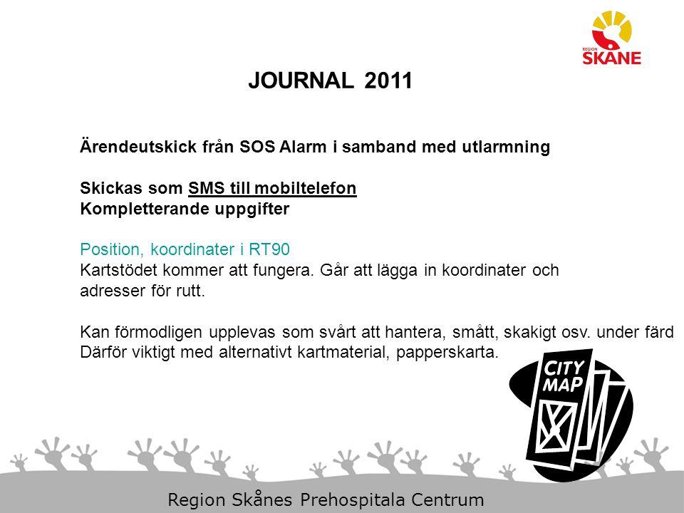 11-Dec-14 Slide 7 Region Skånes Prehospitala Centrum JOURNAL 2011 Ärendeutskick från SOS Alarm i samband med utlarmning Personnummer kommer inte att skickas med Finns inte i den RAKEL profil SOS har idag.