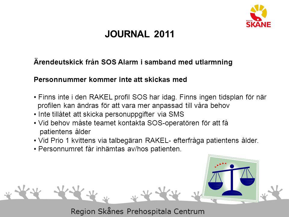 11-Dec-14 Slide 8 Region Skånes Prehospitala Centrum JOURNAL 2011 Ärendeutskick från SOS Alarm i samband med uppdrag Tider som ska med i journalen samt föras in i klienten.