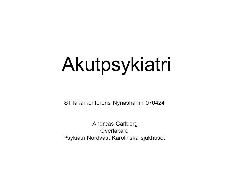 Akutpsykiatri ST läkarkonferens Nynäshamn 070424 Andreas Carlborg Överläkare Psykiatri Nordväst Karolinska sjukhuset