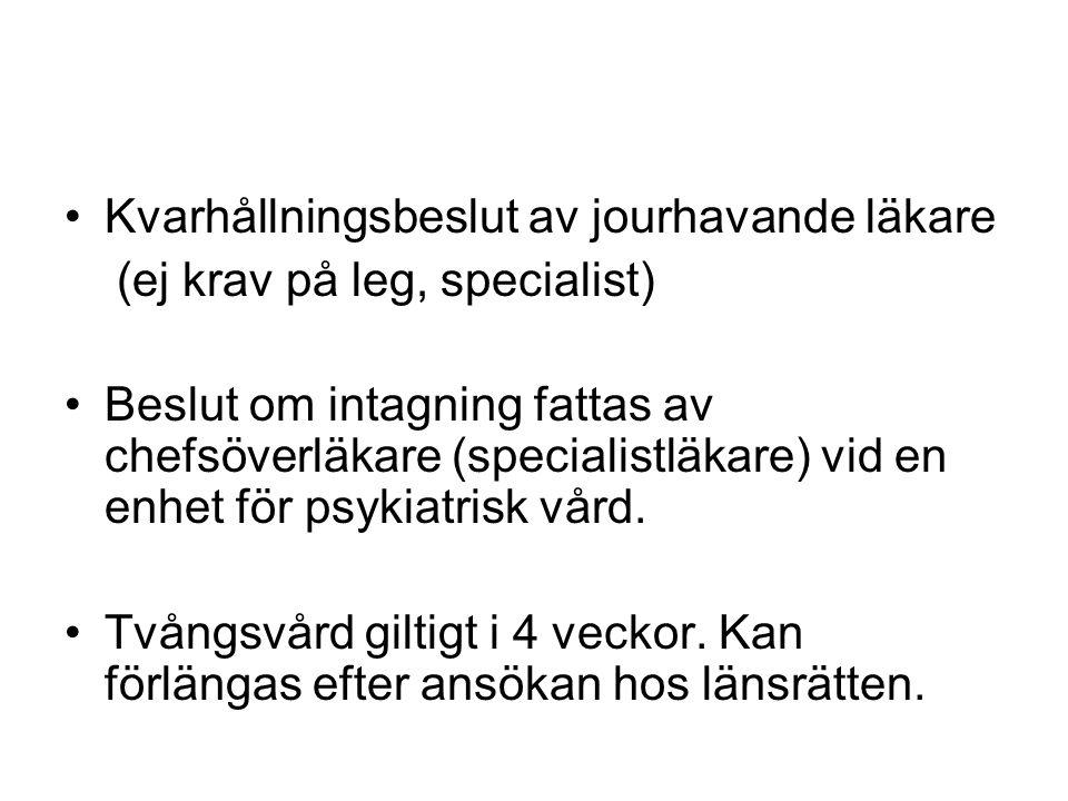 Kvarhållningsbeslut av jourhavande läkare (ej krav på leg, specialist) Beslut om intagning fattas av chefsöverläkare (specialistläkare) vid en enhet f