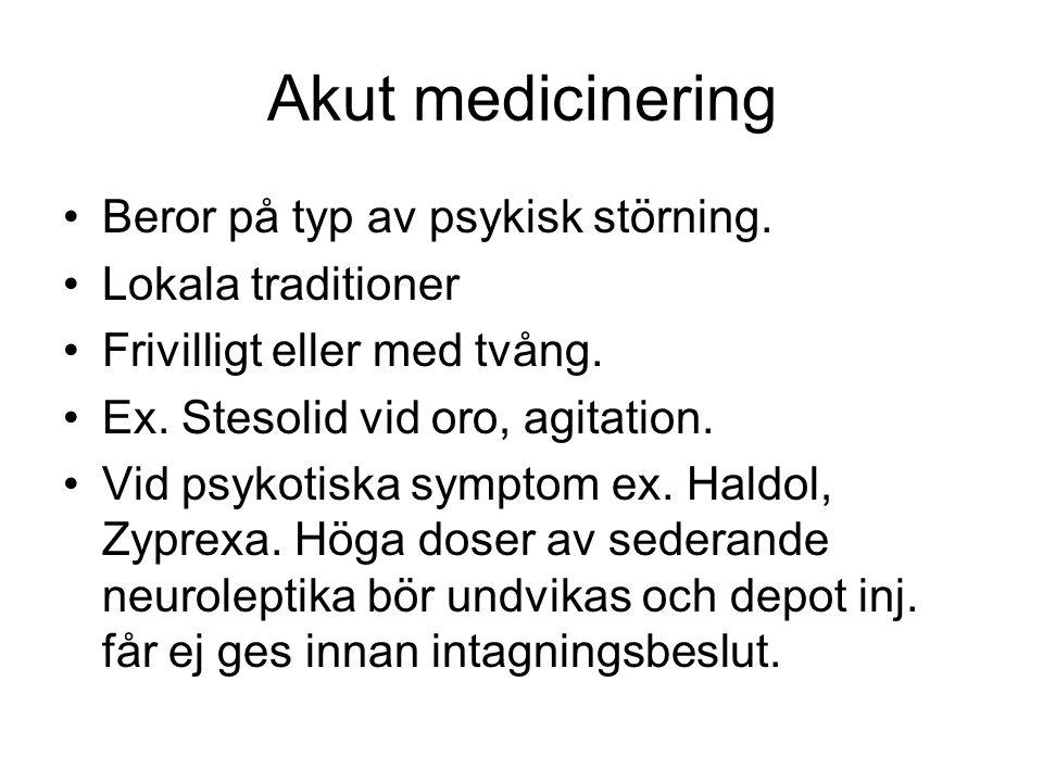 Akut medicinering Beror på typ av psykisk störning. Lokala traditioner Frivilligt eller med tvång. Ex. Stesolid vid oro, agitation. Vid psykotiska sym